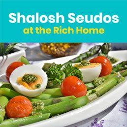 Shalosh Seudos at the Rich Home